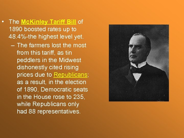 • The Mc. Kinley Tariff Bill of 1890 boosted rates up to 48.