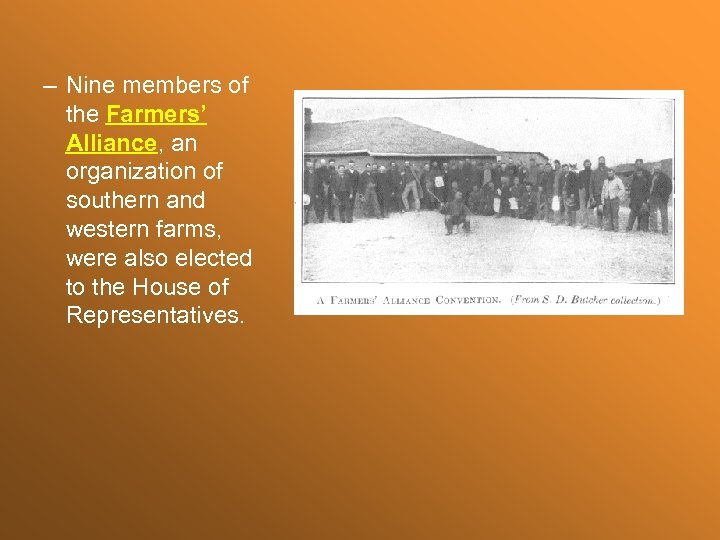 – Nine members of the Farmers' Alliance, an organization of southern and western farms,
