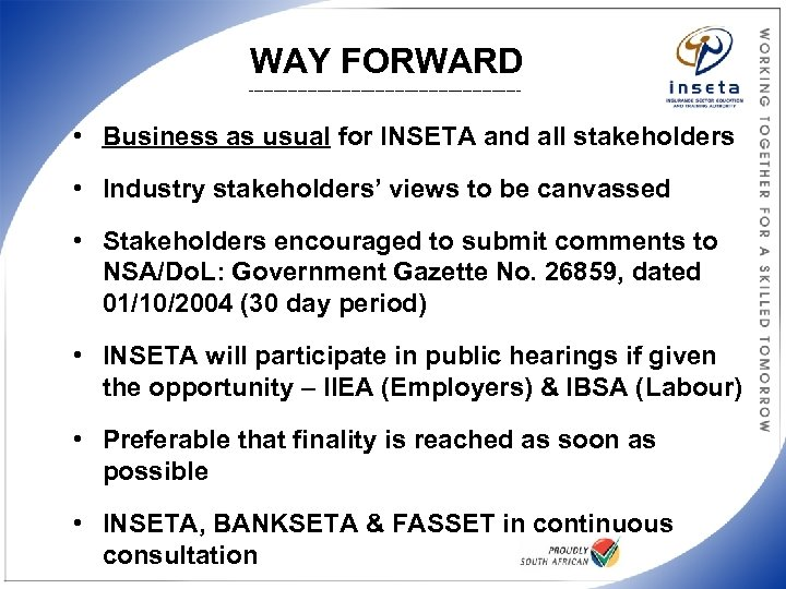 WAY FORWARD ____________________________ • Business as usual for INSETA and all stakeholders • Industry