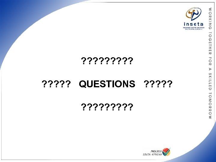 ? ? ? ? QUESTIONS ? ? ? ?
