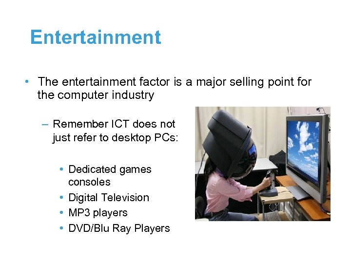 Entertainment • The entertainment factor is a major selling point for the computer industry