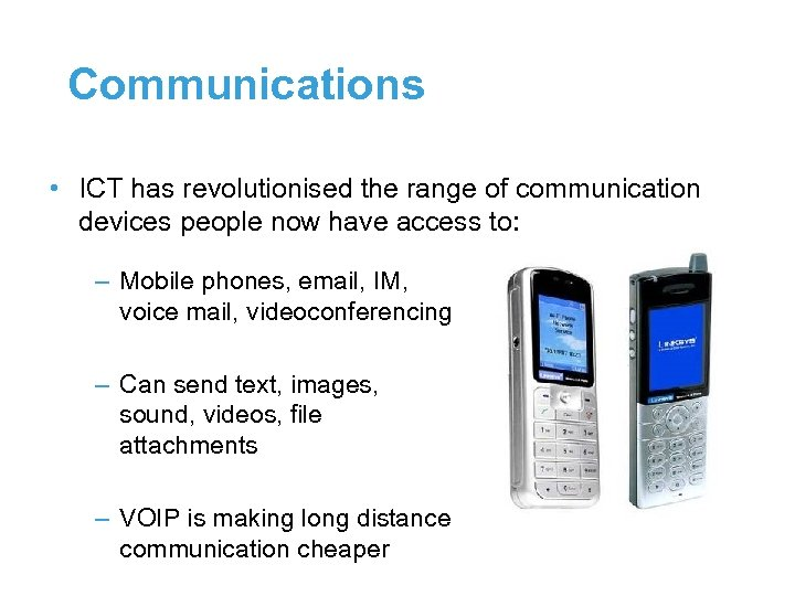Communications • ICT has revolutionised the range of communication devices people now have access