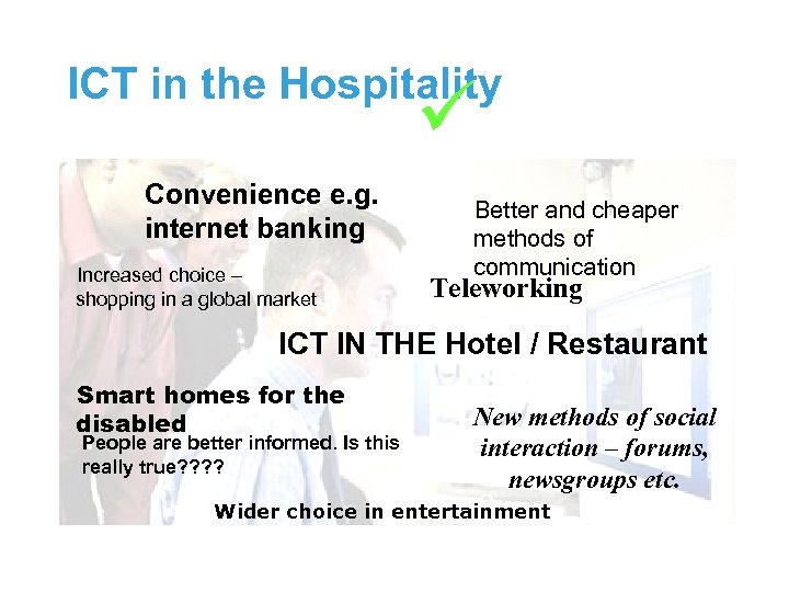 ICT in the Hospitality Convenience e. g. internet banking Increased choice – shopping in