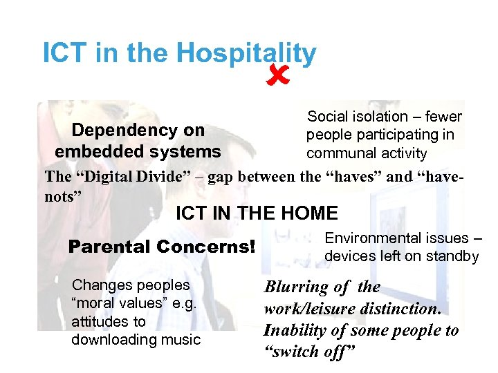 ICT in the Hospitality Dependency on embedded systems Social isolation – fewer people participating