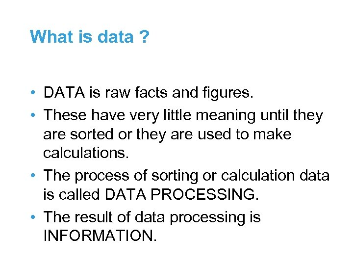 What is data ? • DATA is raw facts and figures. • These have