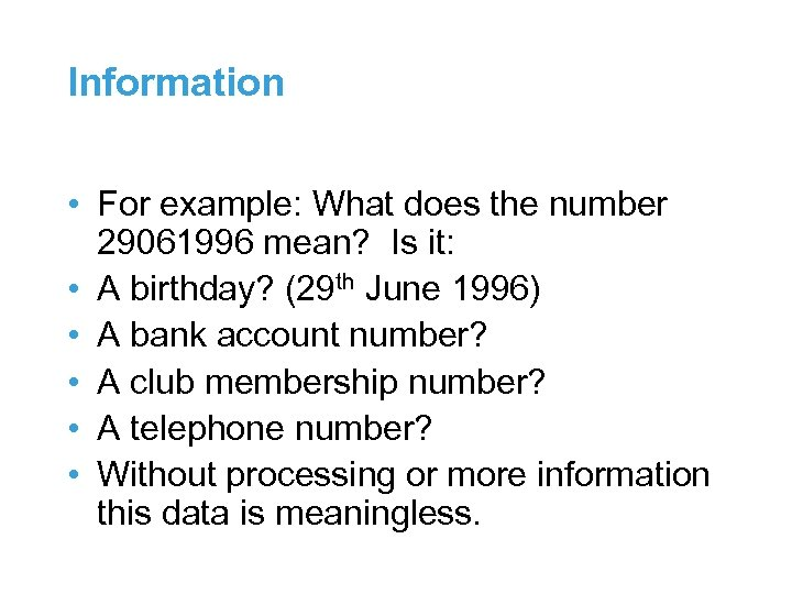 Information • For example: What does the number 29061996 mean? Is it: • A