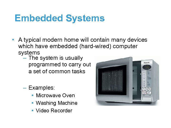 Embedded Systems • A typical modern home will contain many devices which have embedded
