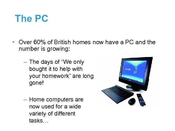 The PC • Over 60% of British homes now have a PC and the