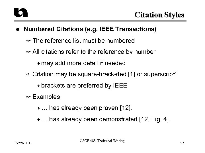 Citation Styles l Numbered Citations (e. g. IEEE Transactions) F The reference list must