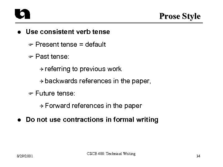 Prose Style l Use consistent verb tense F Present tense = default F Past