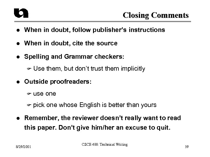 Closing Comments l When in doubt, follow publisher's instructions l When in doubt, cite