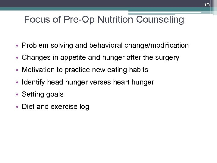 10 Focus of Pre-Op Nutrition Counseling • Problem solving and behavioral change/modification • Changes