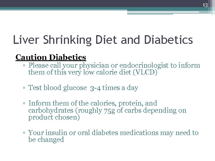 13 Liver Shrinking Diet and Diabetics Caution Diabetics ▫ Please call your physician or