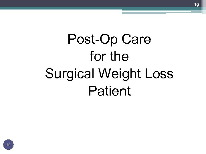 19 Post-Op Care for the Surgical Weight Loss Patient 19