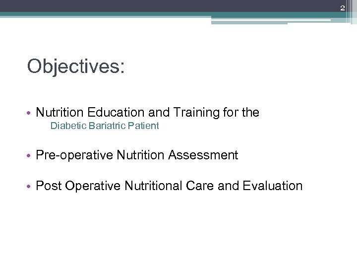 2 Objectives: • Nutrition Education and Training for the Diabetic Bariatric Patient • Pre-operative