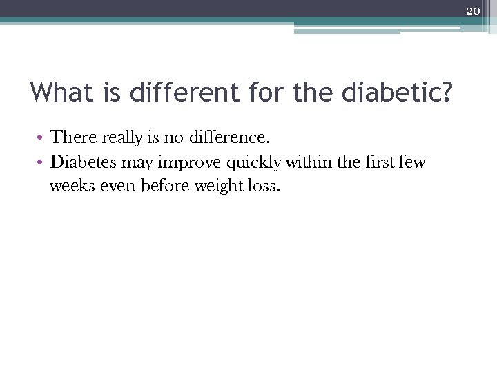 20 What is different for the diabetic? • There really is no difference. •