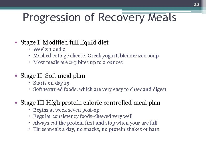 22 Progression of Recovery Meals • Stage I Modified full liquid diet Weeks 1
