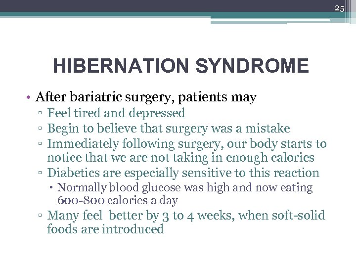 25 HIBERNATION SYNDROME • After bariatric surgery, patients may ▫ Feel tired and depressed