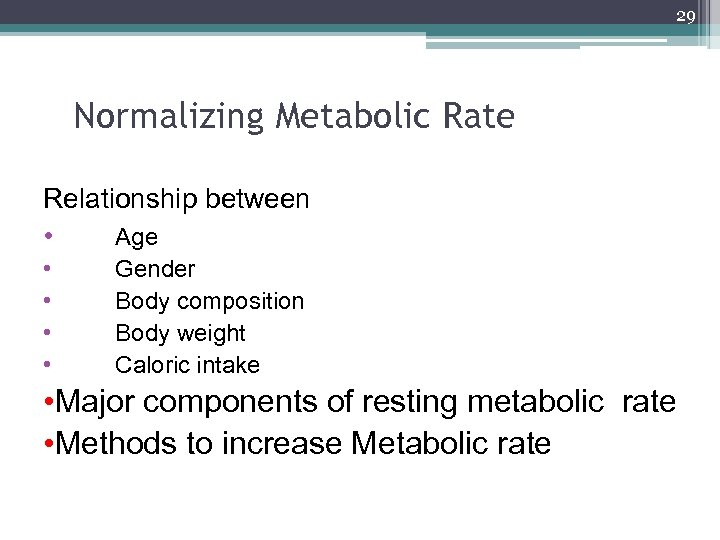 29 Normalizing Metabolic Rate Relationship between • Age • • Gender Body composition Body