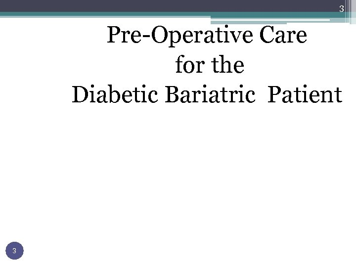 3 Pre-Operative Care for the Diabetic Bariatric Patient 3