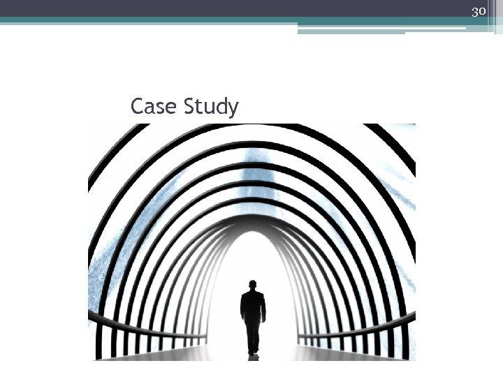30 Case Study