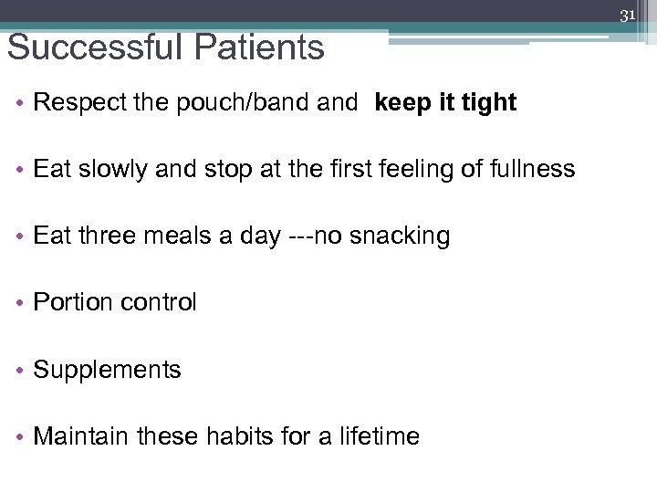 31 Successful Patients • Respect the pouch/band keep it tight • Eat slowly and