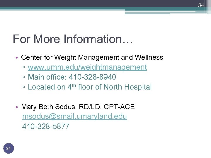 34 For More Information… • Center for Weight Management and Wellness ▫ www. umm.
