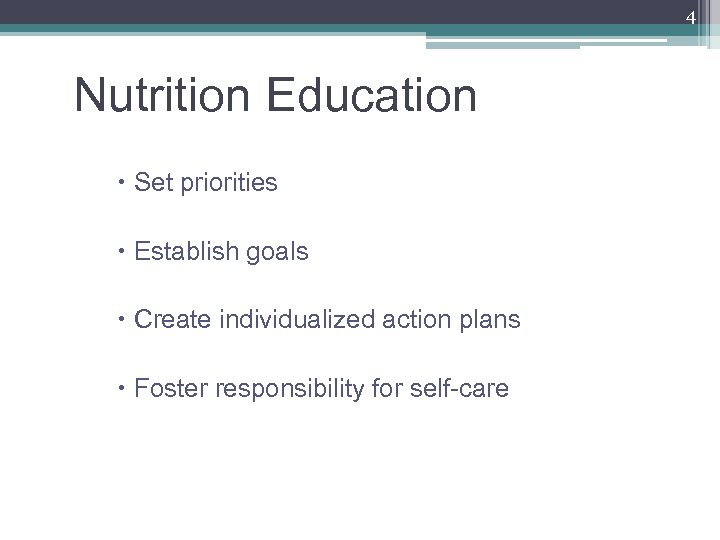 4 Nutrition Education Set priorities Establish goals Create individualized action plans Foster responsibility for