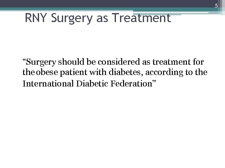 """5 RNY Surgery as Treatment """"Surgery should be considered as treatment for the obese"""