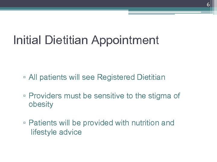 6 Initial Dietitian Appointment ▫ All patients will see Registered Dietitian ▫ Providers must