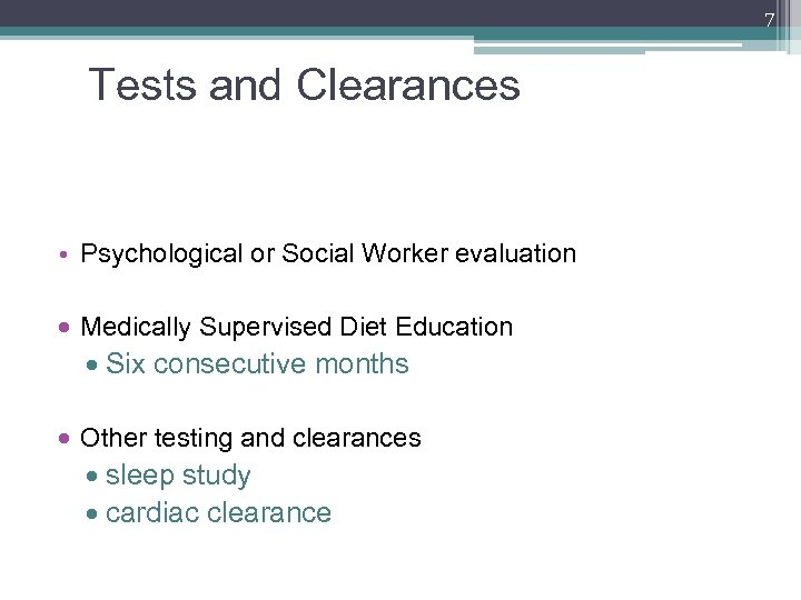 7 Tests and Clearances • Psychological or Social Worker evaluation Medically Supervised Diet Education