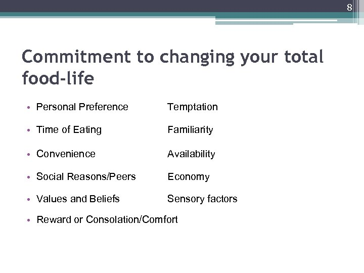 8 Commitment to changing your total food-life • Personal Preference Temptation • Time of