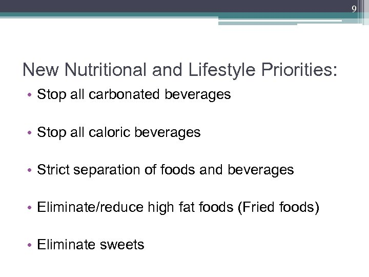 9 New Nutritional and Lifestyle Priorities: • Stop all carbonated beverages • Stop all