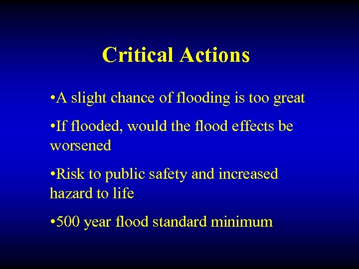 Critical Actions • A slight chance of flooding is too great • If flooded,