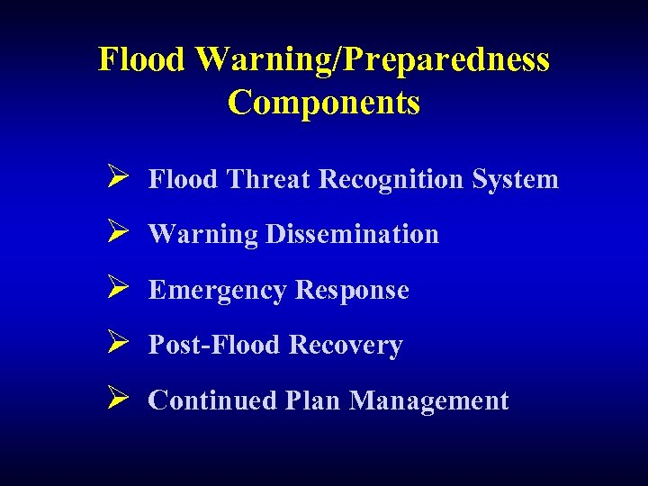 Flood Warning/Preparedness Components Ø Flood Threat Recognition System Ø Warning Dissemination Ø Emergency Response