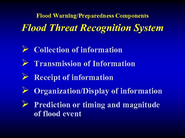 Flood Warning/Preparedness Components Flood Threat Recognition System Ø Ø Ø Collection of information Transmission