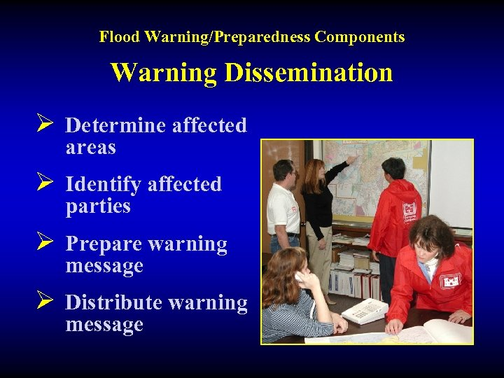 Flood Warning/Preparedness Components Warning Dissemination Ø Determine affected areas Ø Identify affected parties Ø