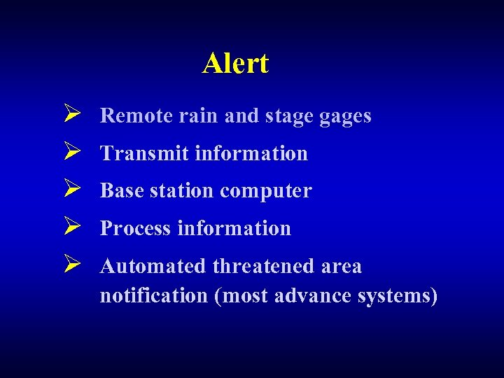 Alert Ø Ø Ø Remote rain and stage gages Transmit information Base station computer