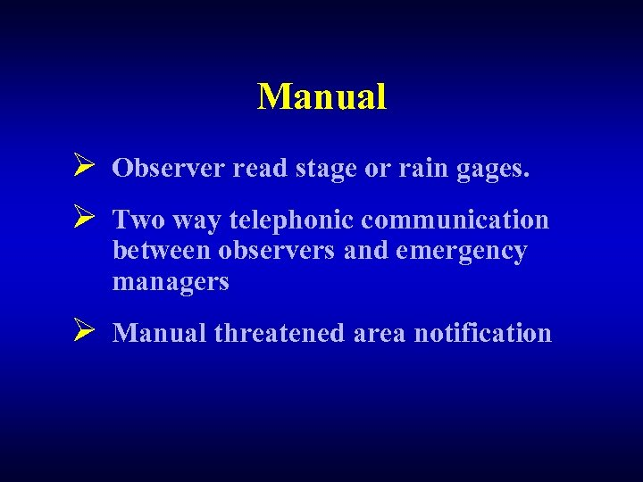 Manual Ø Observer read stage or rain gages. Ø Two way telephonic communication between