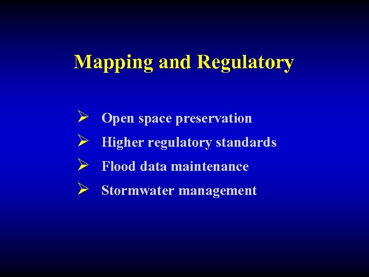 Mapping and Regulatory Ø Ø Open space preservation Higher regulatory standards Flood data maintenance