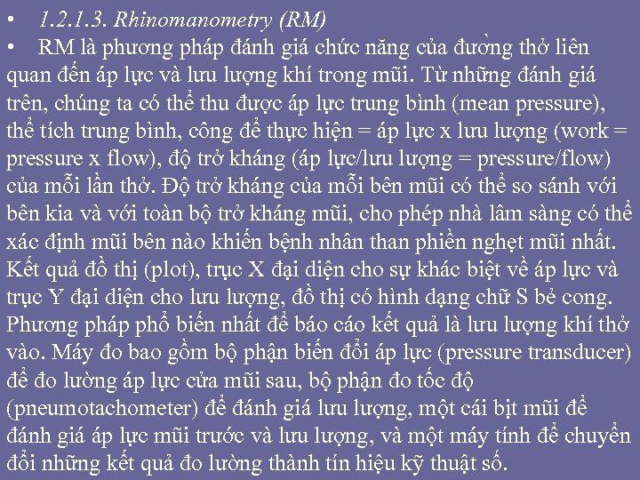 • 1. 2. 1. 3. Rhinomanometry (RM) • RM là phương pháp đánh