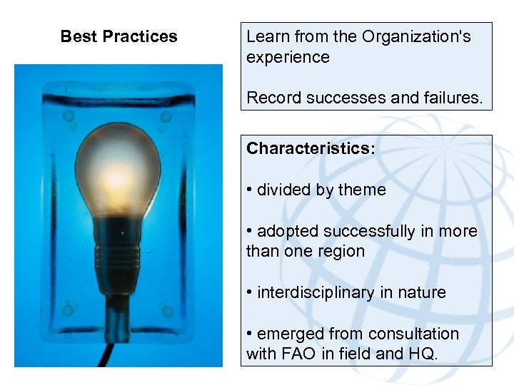 Best Practices Learn from the Organization's experience Record successes and failures. Characteristics: • divided