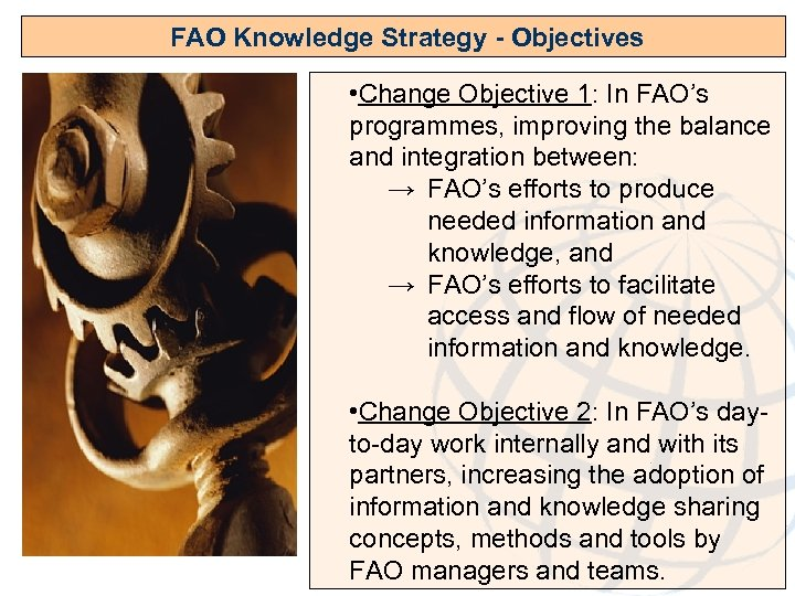 FAO Knowledge Strategy - Objectives • Change Objective 1: In FAO's programmes, improving the