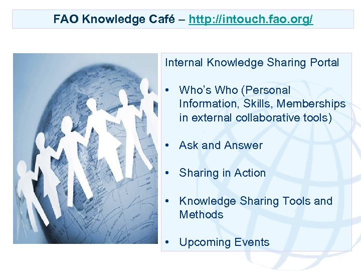 FAO Knowledge Café – http: //intouch. fao. org/ Internal Knowledge Sharing Portal • Who's