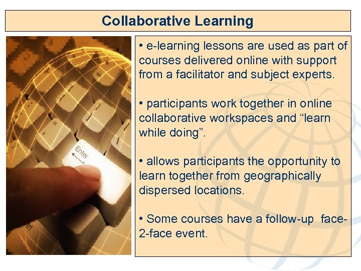 Collaborative Learning • e-learning lessons are used as part of courses delivered online with