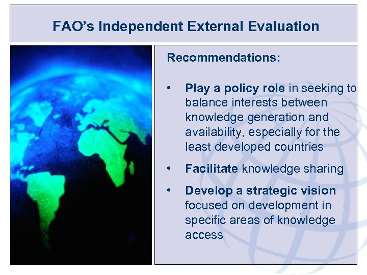 FAO's Independent External Evaluation Recommendations: • Play a policy role in seeking to balance