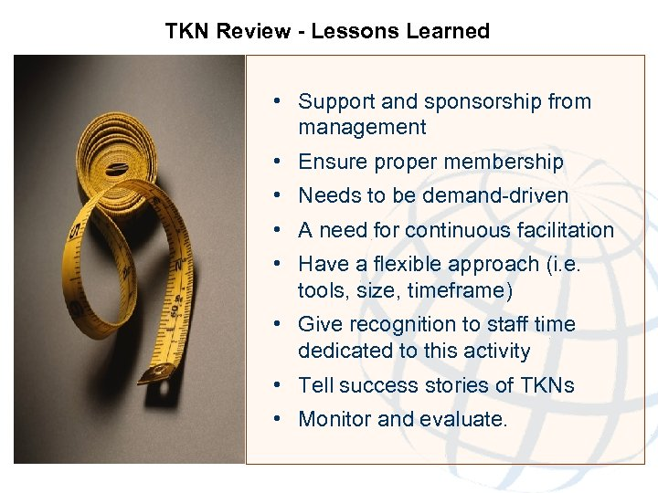 TKN Review - Lessons Learned • Support and sponsorship from management • Ensure proper
