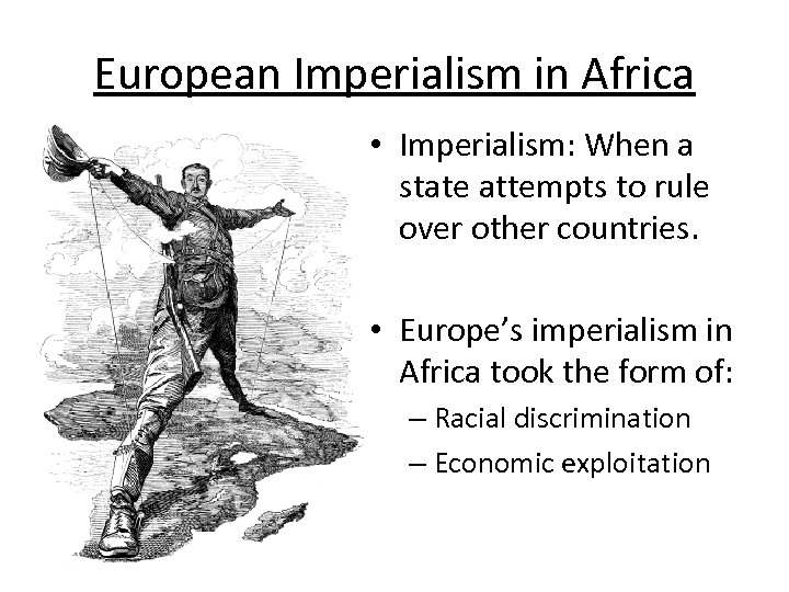 European Imperialism in Africa • Imperialism: When a state attempts to rule over other