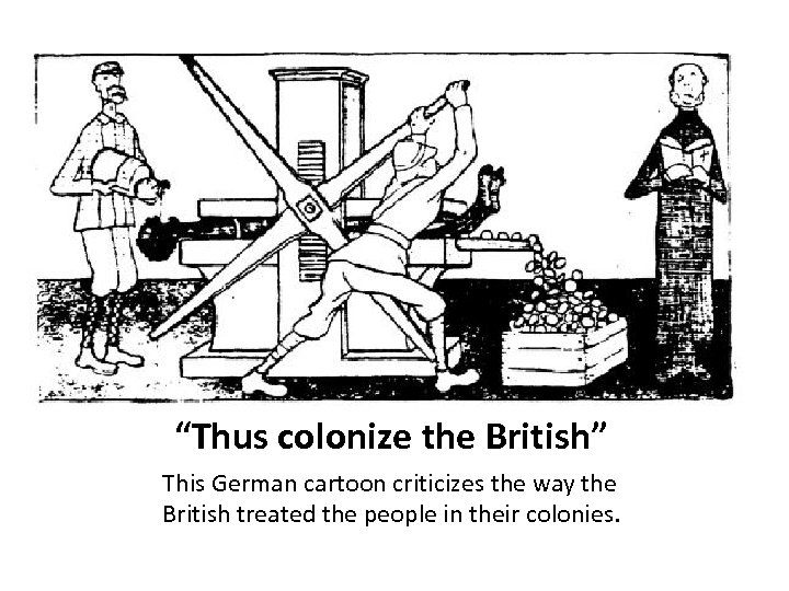"""""""Thus colonize the British"""" This German cartoon criticizes the way the British treated the"""