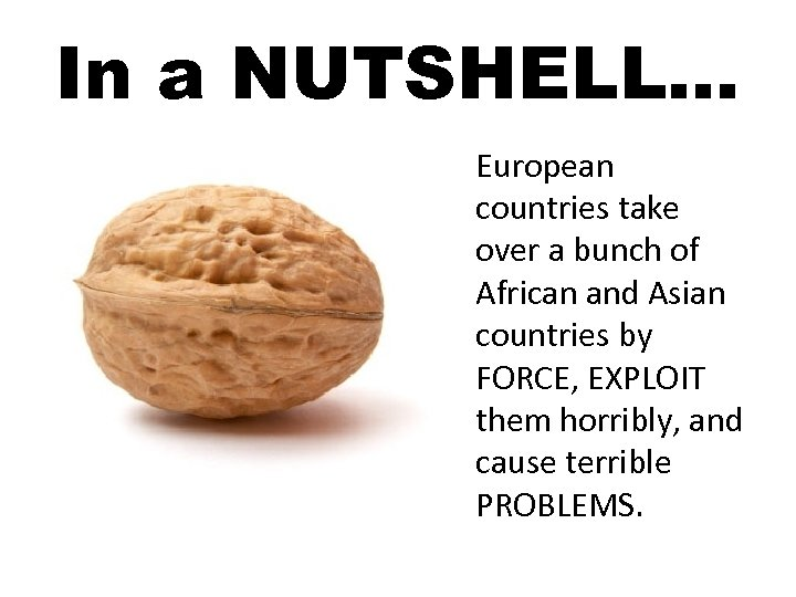 In a NUTSHELL… European countries take over a bunch of African and Asian countries